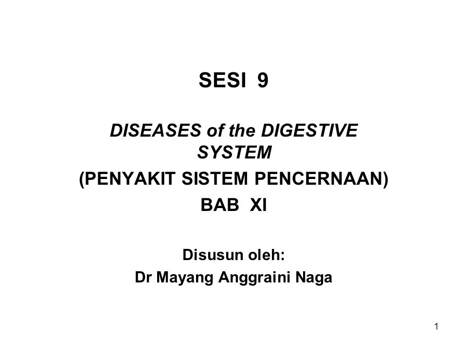 1 SESI 9 DISEASES of the DIGESTIVE SYSTEM (PENYAKIT SISTEM PENCERNAAN) BAB XI Disusun oleh: Dr Mayang Anggraini Naga