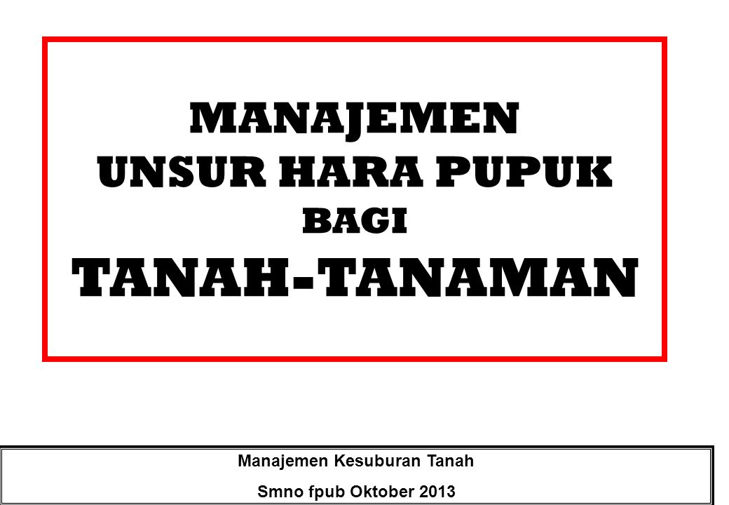 FAKTOR TANAH DiunDuh dari sumber: http://www.tower.com/integrated-nutrient-management-for-sustainable-crop-production- milkha-s-aulakh-hardcover/wapi/101880367…..