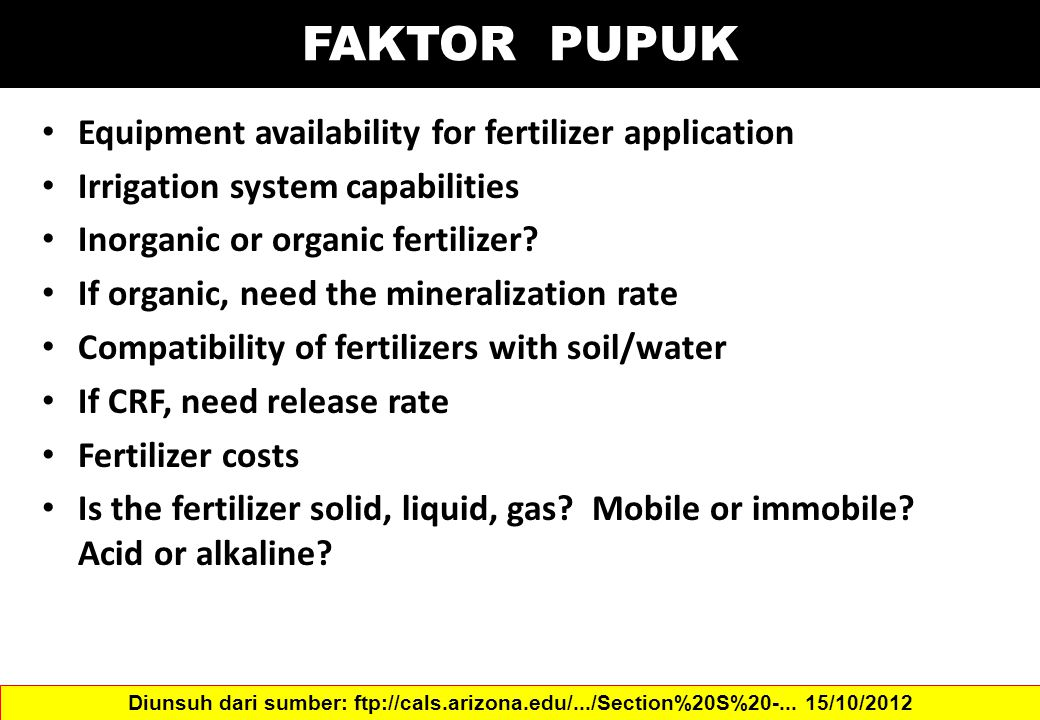 FAKTOR PUPUK Equipment availability for fertilizer application Irrigation system capabilities Inorganic or organic fertilizer.