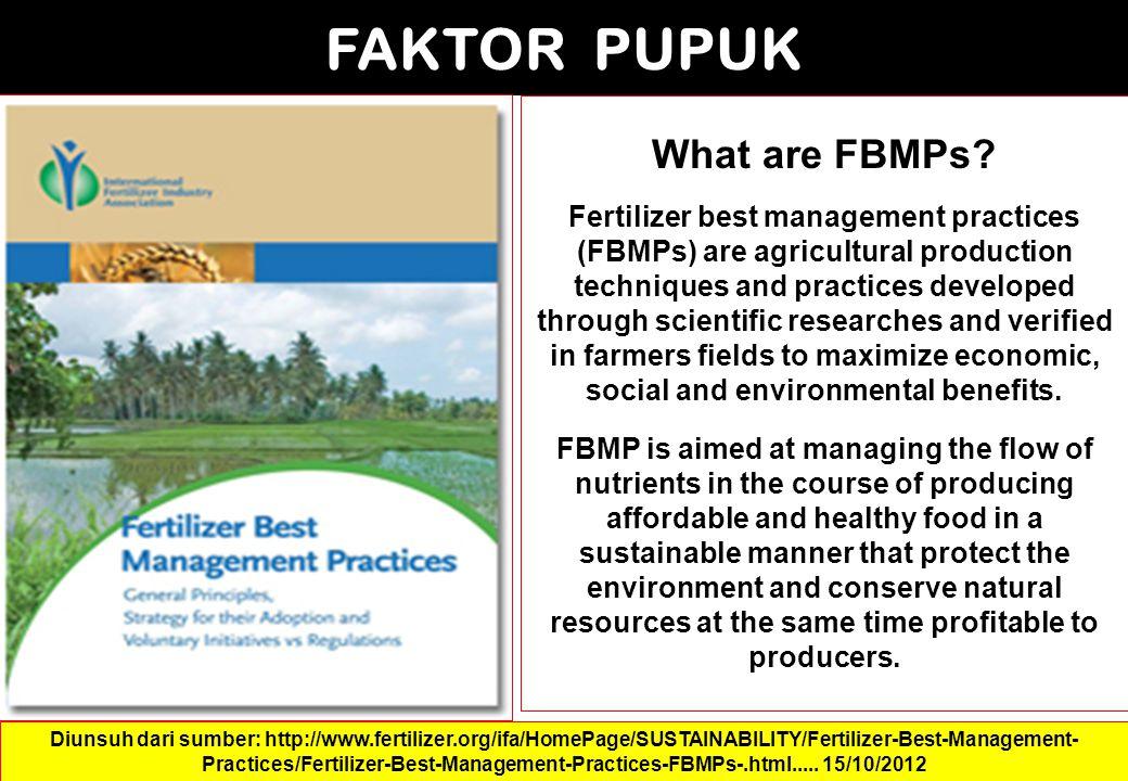 FAKTOR PUPUK Diunsuh dari sumber: http://www.fertilizer.org/ifa/HomePage/SUSTAINABILITY/Fertilizer-Best-Management- Practices/Fertilizer-Best-Manageme