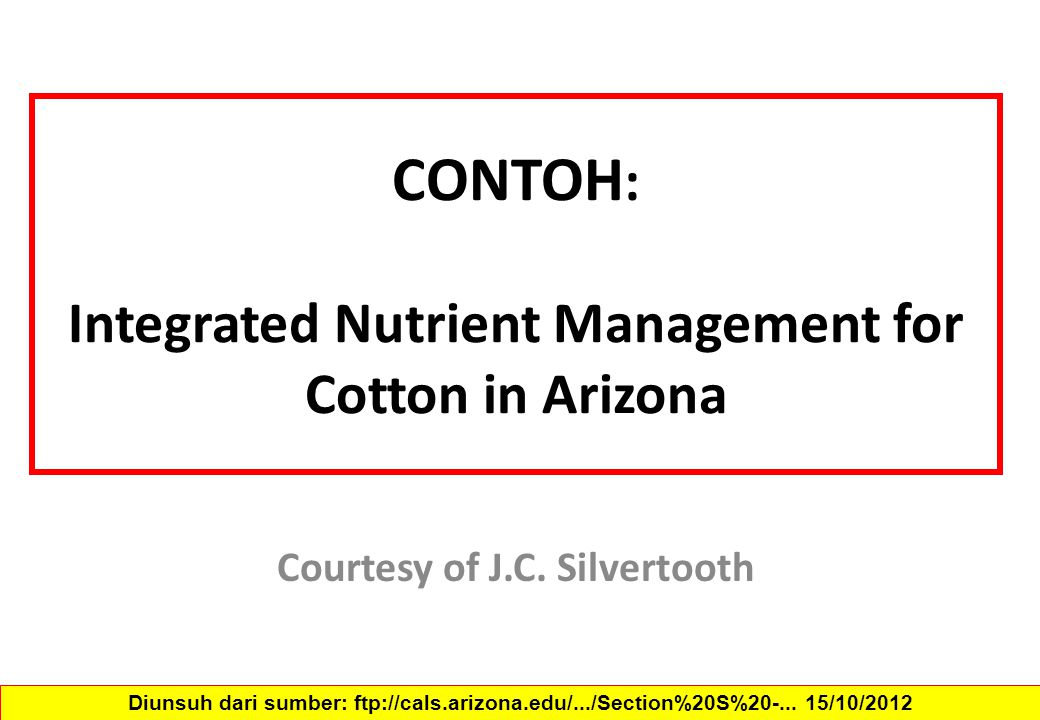 CONTOH : Integrated Nutrient Management for Cotton in Arizona Courtesy of J.C.