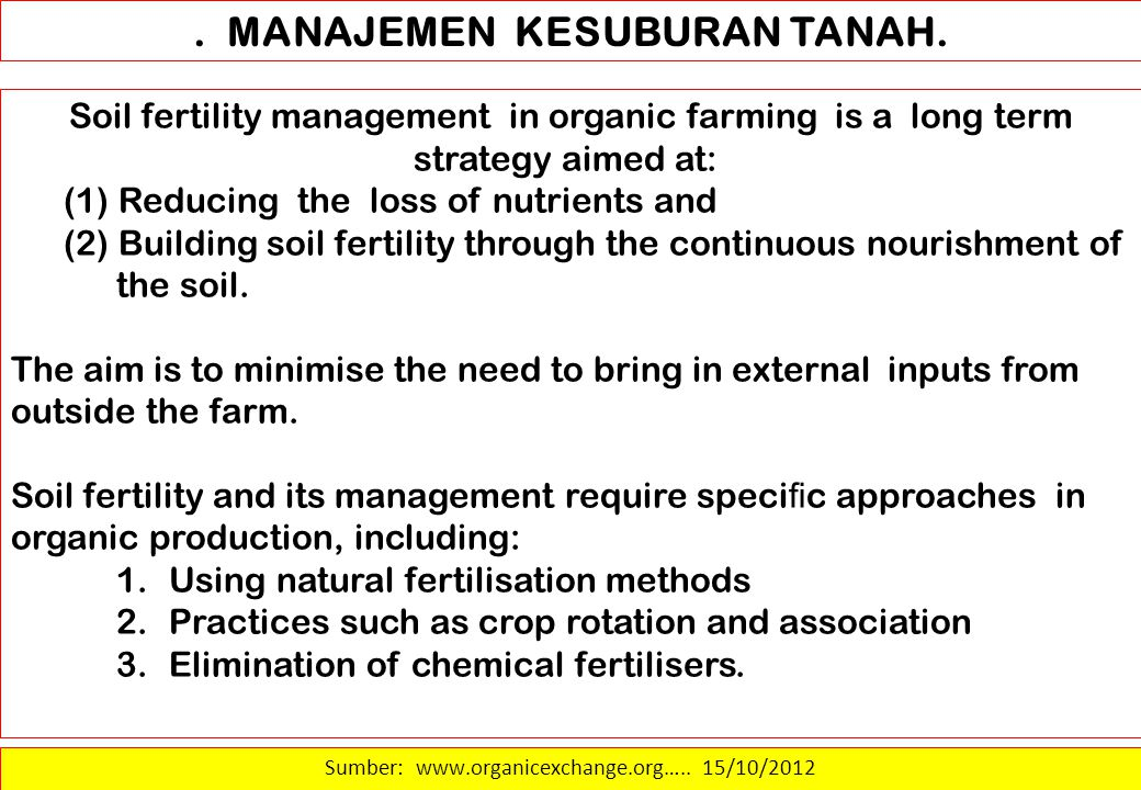 . MANAJEMEN KESUBURAN TANAH. Soil fertility management in organic farming is a long term strategy aimed at: (1) Reducing the loss of nutrients and (2)