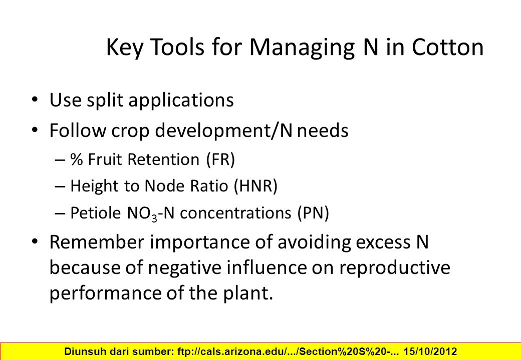 Key Tools for Managing N in Cotton Use split applications Follow crop development/N needs – % Fruit Retention (FR) – Height to Node Ratio (HNR) – Peti