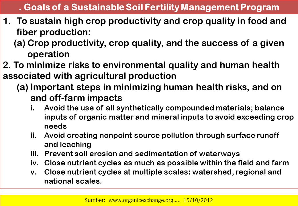 Goals of a Sustainable Soil Fertility Management Program 1.To sustain high crop productivity and crop quality in food and fiber production: (a)Crop productivity, crop quality, and the success of a given operation 2.