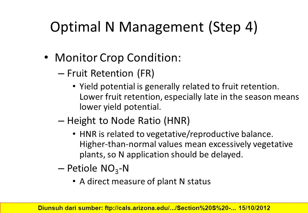 Optimal N Management (Step 4) Monitor Crop Condition: – Fruit Retention (FR) Yield potential is generally related to fruit retention. Lower fruit rete