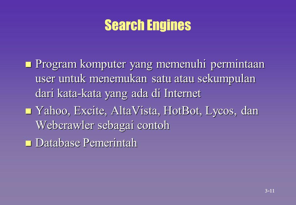 Search Engines n Program komputer yang memenuhi permintaan user untuk menemukan satu atau sekumpulan dari kata-kata yang ada di Internet n Yahoo, Exci