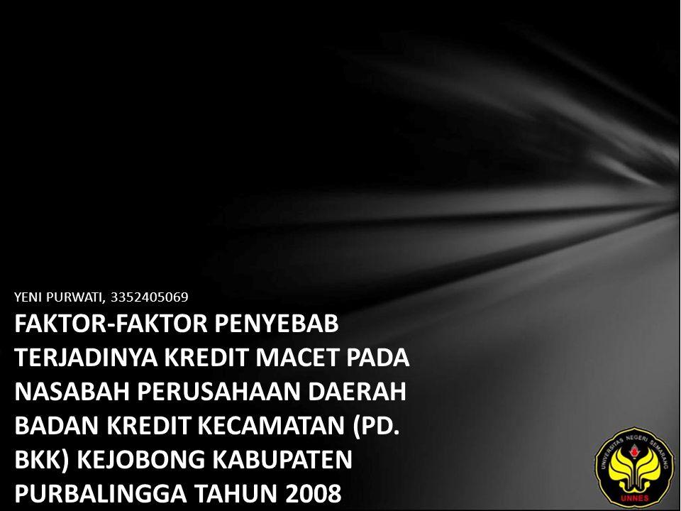 YENI PURWATI, 3352405069 FAKTOR-FAKTOR PENYEBAB TERJADINYA KREDIT MACET PADA NASABAH PERUSAHAAN DAERAH BADAN KREDIT KECAMATAN (PD.