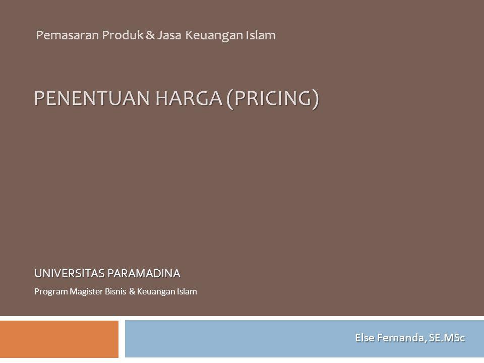 PENENTUAN HARGA (PRICING) UNIVERSITAS PARAMADINA Program Magister Bisnis & Keuangan Islam Pemasaran Produk & Jasa Keuangan Islam Else Fernanda, SE.MSc
