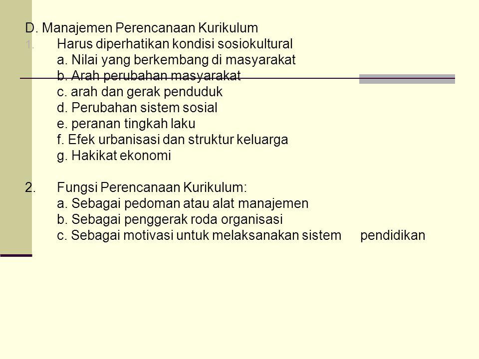 D.Manajemen Perencanaan Kurikulum 1. Harus diperhatikan kondisi sosiokultural a.