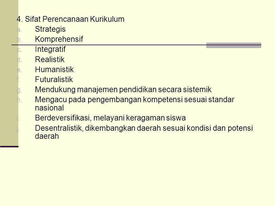 4.Sifat Perencanaan Kurikulum a. Strategis b. Komprehensif c.