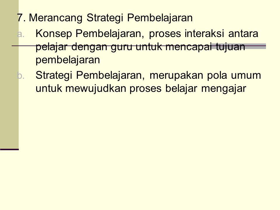 7.Merancang Strategi Pembelajaran a.