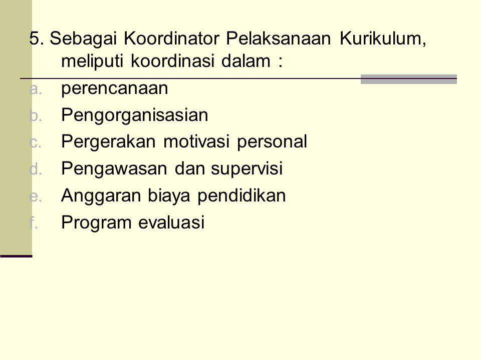 5.Sebagai Koordinator Pelaksanaan Kurikulum, meliputi koordinasi dalam : a.