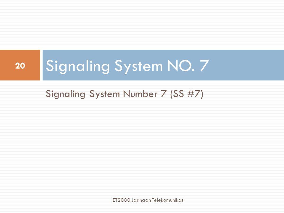Signaling System Number 7 (SS #7) Signaling System NO. 7 20 ET2080 Jaringan Telekomunikasi