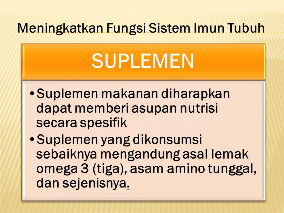 SUPLEMEN Suplemen makanan diharapkan dapat memberi asupan nutrisi secara spesifik Suplemen yang dikonsumsi sebaiknya mengandung asal lemak omega 3 (ti
