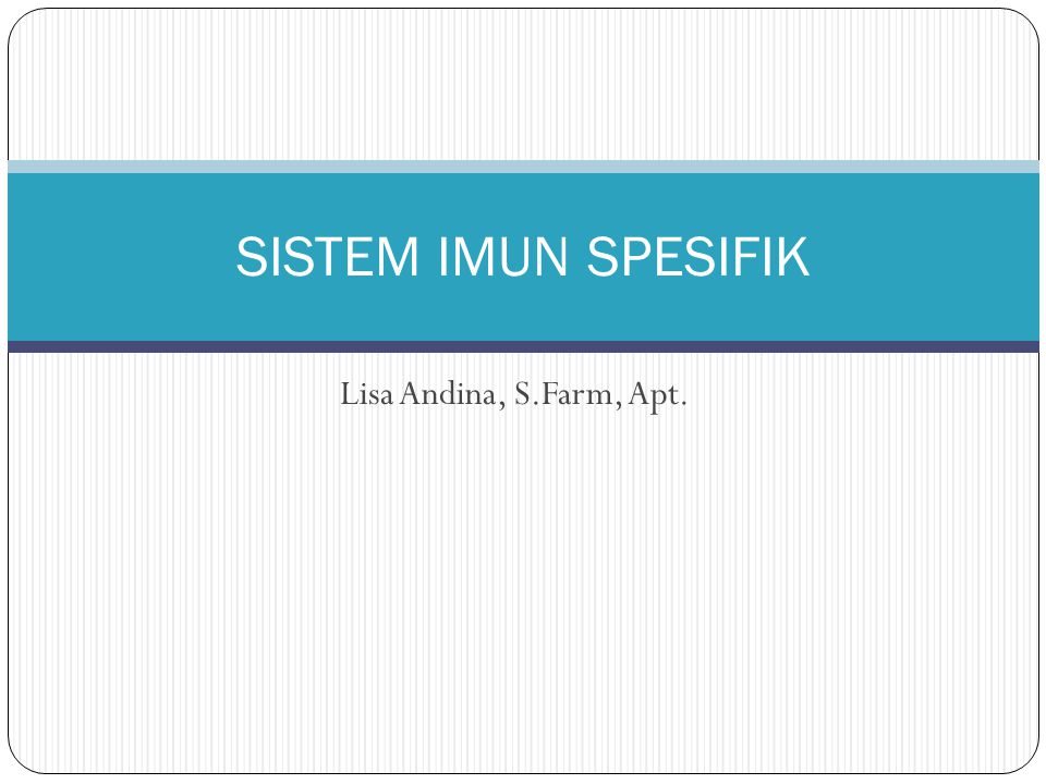 PENDAHULUAN Sistem imun spesifik adalah suatu sistem yang dapat mengenali suatu substansi asing yang masuk ke dalam tubuh dan dapat memacu perkembangan respon imun yang spesifik terhadap substansi tersebut.