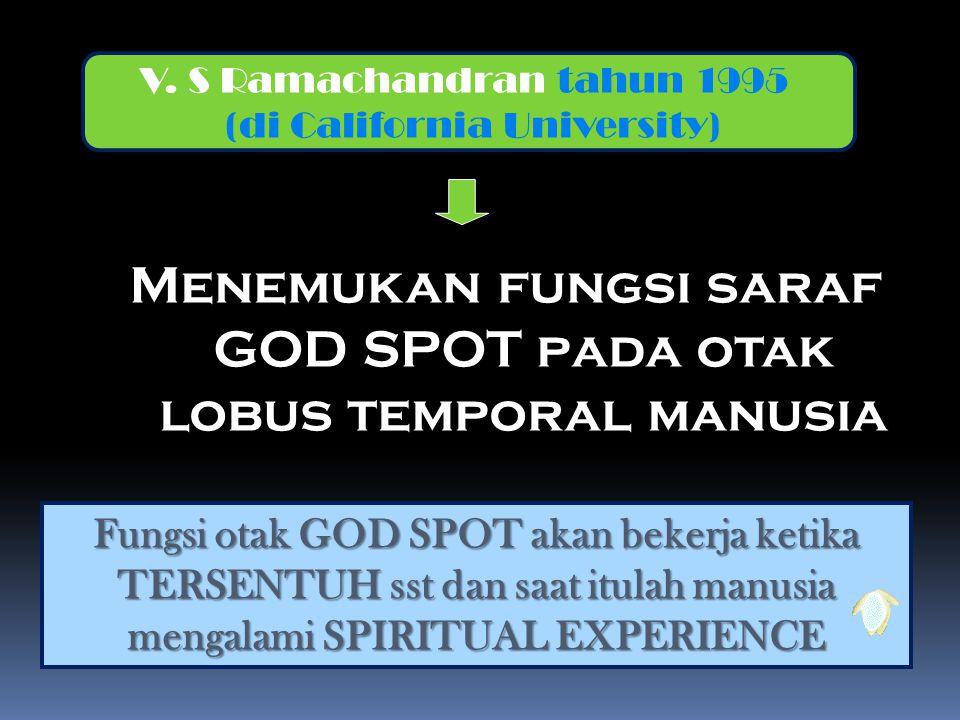 Menemukan fungsi saraf GOD SPOT pada otak lobus temporal manusia V. S Ramachandran tahun 1995 (di California University) Fungsi otak GOD SPOT akan bek