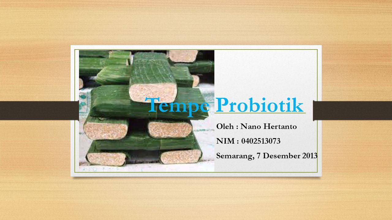 Tempe Probiotik Oleh : Nano Hertanto NIM : 0402513073 Semarang, 7 Desember 2013