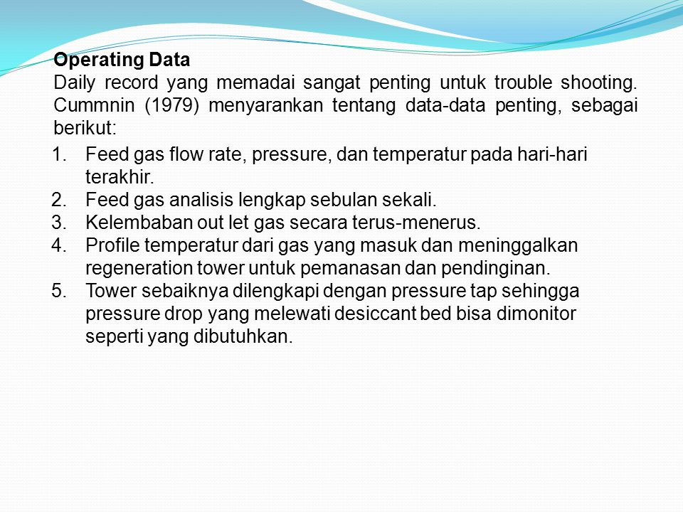 Operating Data Daily record yang memadai sangat penting untuk trouble shooting. Cummnin (1979) menyarankan tentang data-data penting, sebagai berikut: