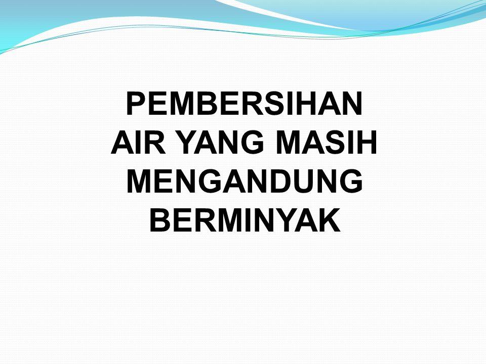 PEMBERSIHAN AIR YANG MASIH MENGANDUNG BERMINYAK