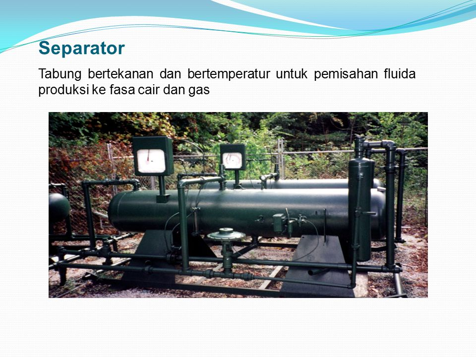 Separator Tabung bertekanan dan bertemperatur untuk pemisahan fluida produksi ke fasa cair dan gas