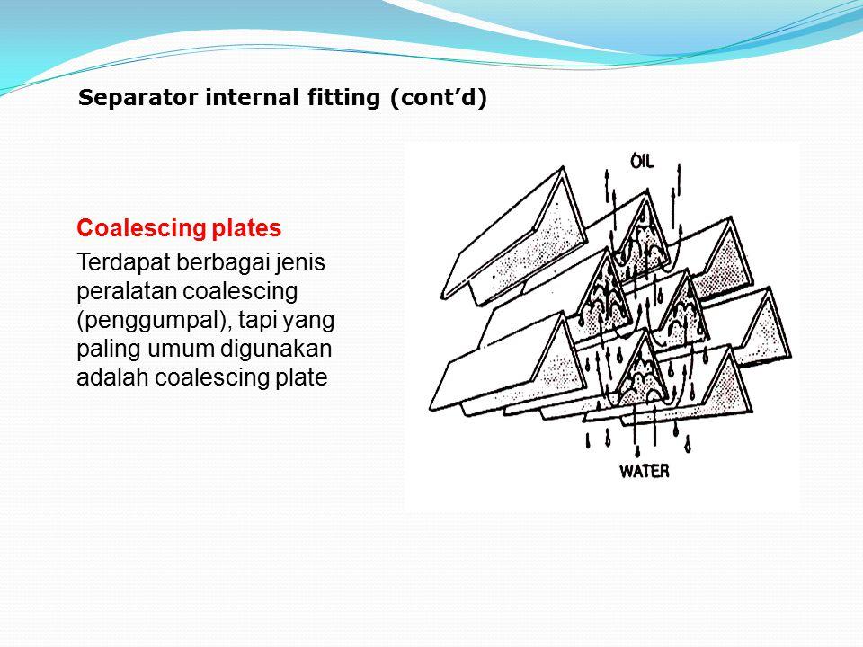 Separator internal fitting (cont'd) Coalescing plates Terdapat berbagai jenis peralatan coalescing (penggumpal), tapi yang paling umum digunakan adala