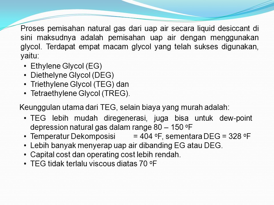 Proses pemisahan natural gas dari uap air secara liquid desiccant di sini maksudnya adalah pemisahan uap air dengan menggunakan glycol. Terdapat empat