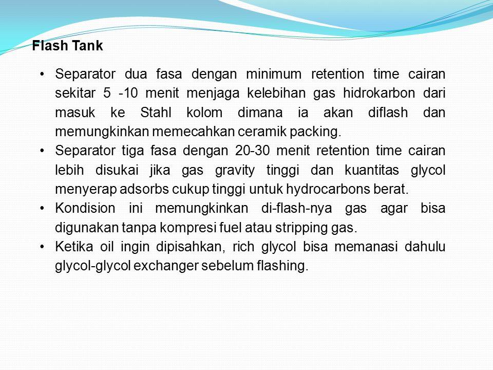 Flash Tank Separator dua fasa dengan minimum retention time cairan sekitar 5 -10 menit menjaga kelebihan gas hidrokarbon dari masuk ke Stahl kolom dim