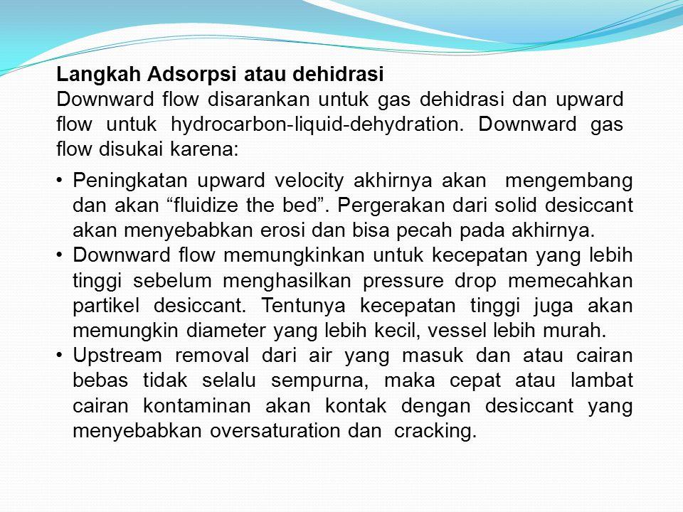 Langkah Adsorpsi atau dehidrasi Downward flow disarankan untuk gas dehidrasi dan upward flow untuk hydrocarbon-liquid-dehydration. Downward gas flow d