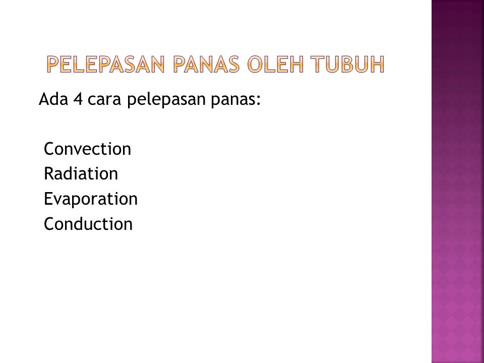 Ada 4 cara pelepasan panas: Convection Radiation Evaporation Conduction