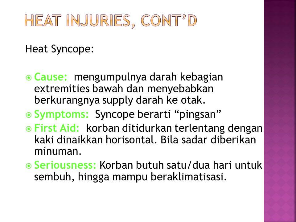 Heat Syncope:  Cause: mengumpulnya darah kebagian extremities bawah dan menyebabkan berkurangnya supply darah ke otak.