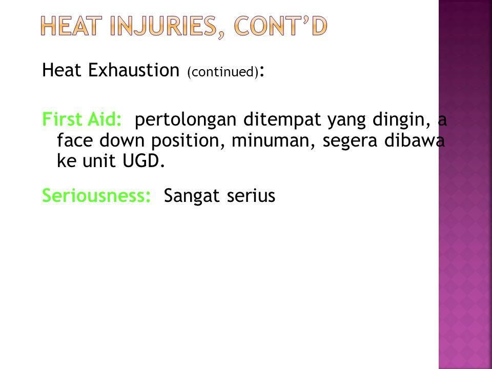 Heat Exhaustion (continued) : First Aid: pertolongan ditempat yang dingin, a face down position, minuman, segera dibawa ke unit UGD.