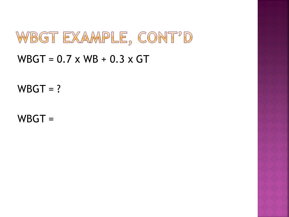 WBGT = 0.7 x WB + 0.3 x GT WBGT = WBGT =