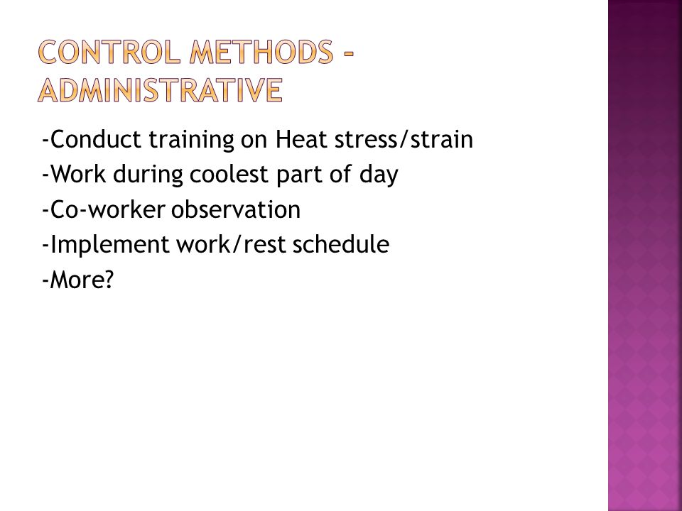 -Conduct training on Heat stress/strain -Work during coolest part of day -Co-worker observation -Implement work/rest schedule -More