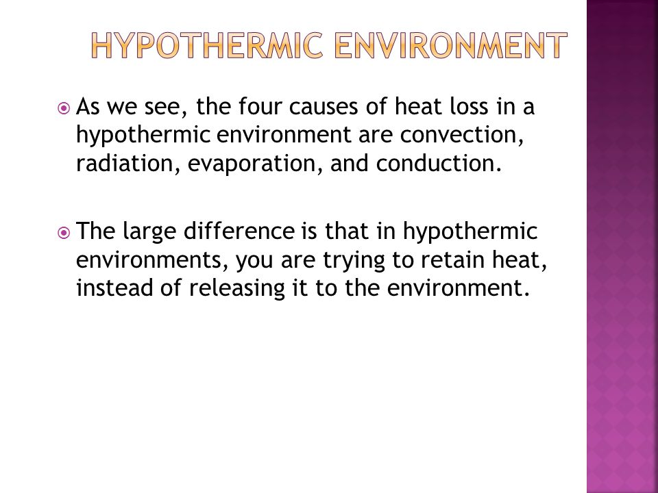  As we see, the four causes of heat loss in a hypothermic environment are convection, radiation, evaporation, and conduction.