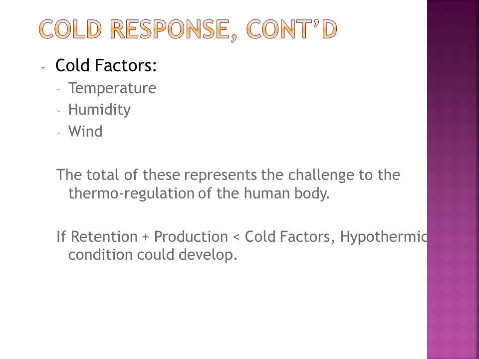 - Cold Factors: - Temperature - Humidity - Wind The total of these represents the challenge to the thermo-regulation of the human body.