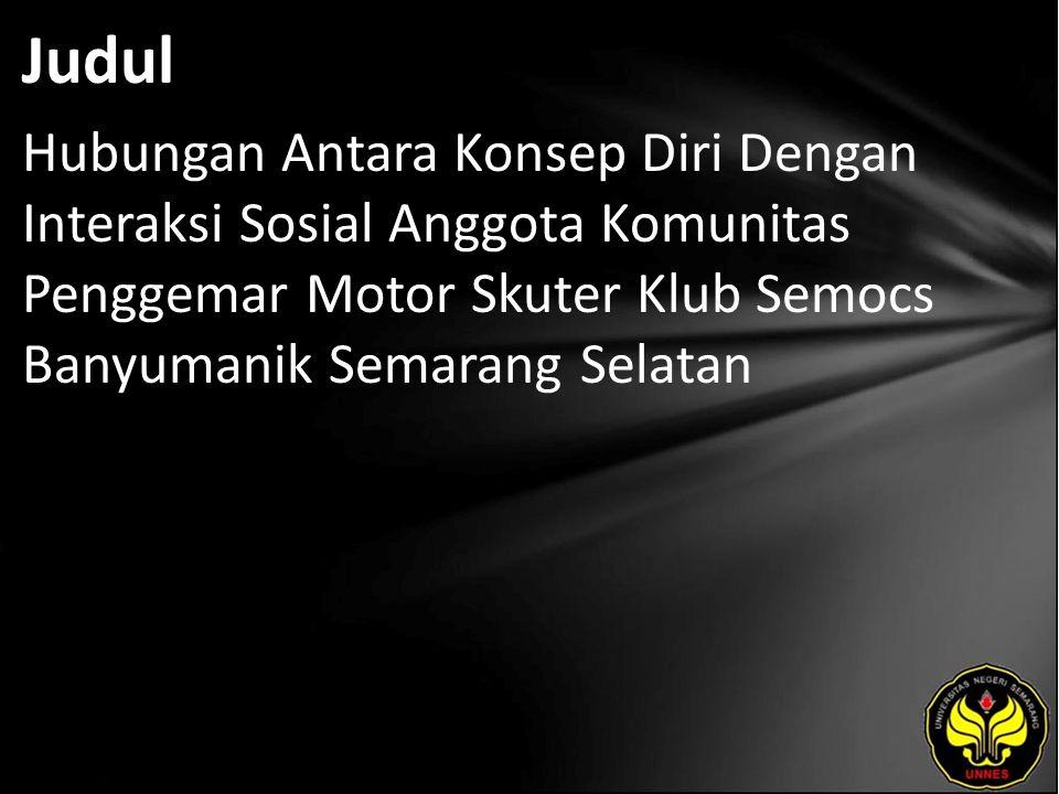 Judul Hubungan Antara Konsep Diri Dengan Interaksi Sosial Anggota Komunitas Penggemar Motor Skuter Klub Semocs Banyumanik Semarang Selatan