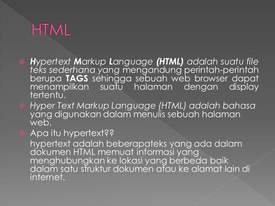  H ypertext M arkup L anguage (HTML) adalah suatu file teks sederhana yang mengandung perintah-perintah berupa TAGS sehingga sebuah web browser dapat menampilkan suatu halaman dengan display tertentu.