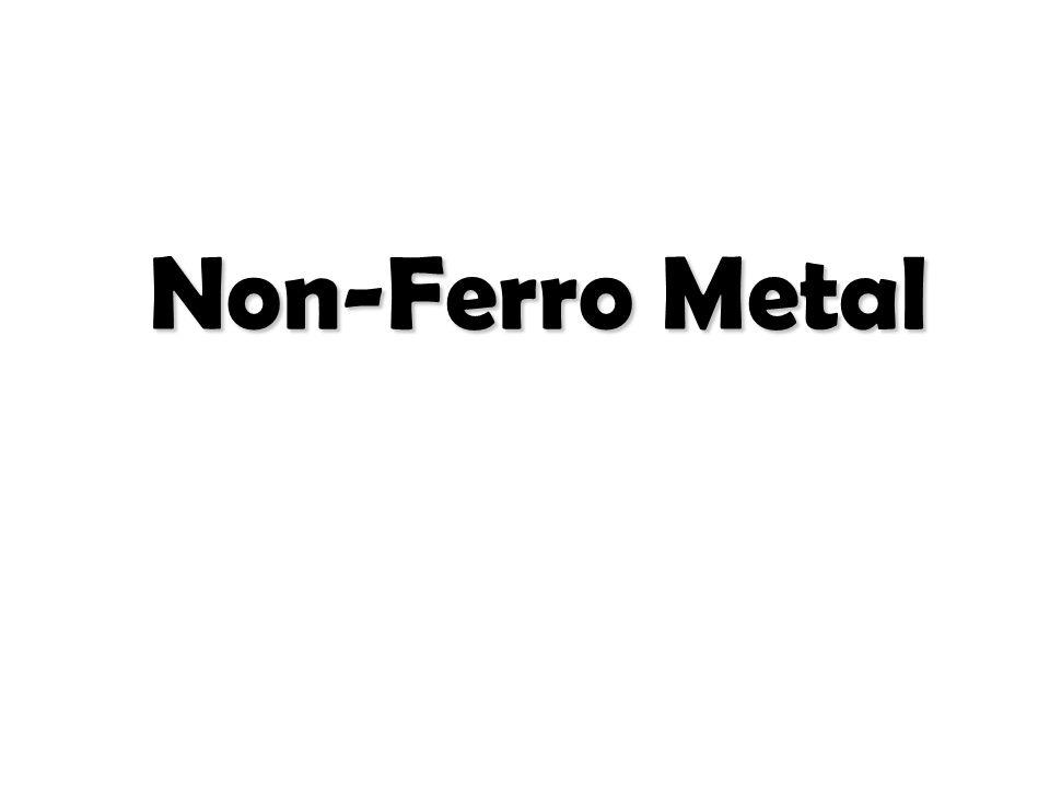 NON-FERRO METAL Logam-logam bukan besi dibagi dalam dua kelompok, yaitu: – Logam-logam bukan besi berat (masa jenis >5 gr/cm³ – Logam-logam bukan besi ringan (masa jenis < 5 gr/cm³