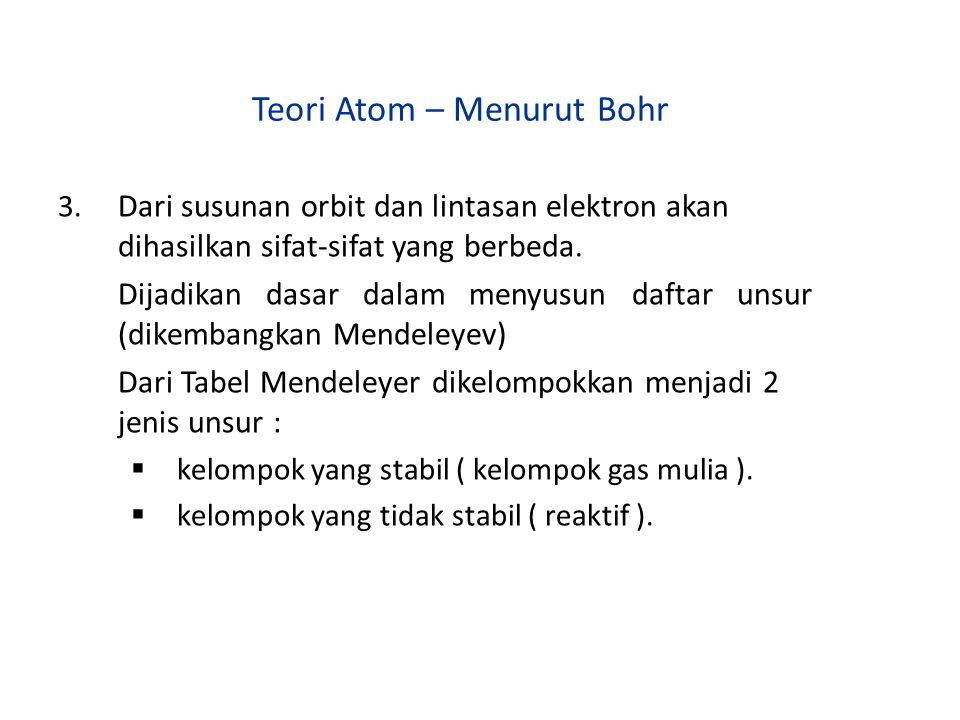 Teori Atom – Menurut Bohr 3. Dari susunan orbit dan lintasan elektron akan dihasilkan sifat-sifat yang berbeda. Dijadikan dasar dalam menyusun daftar