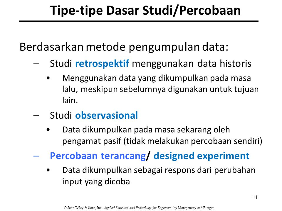 Berdasarkan metode pengumpulan data: –Studi retrospektif menggunakan data historis Menggunakan data yang dikumpulkan pada masa lalu, meskipun sebelumn