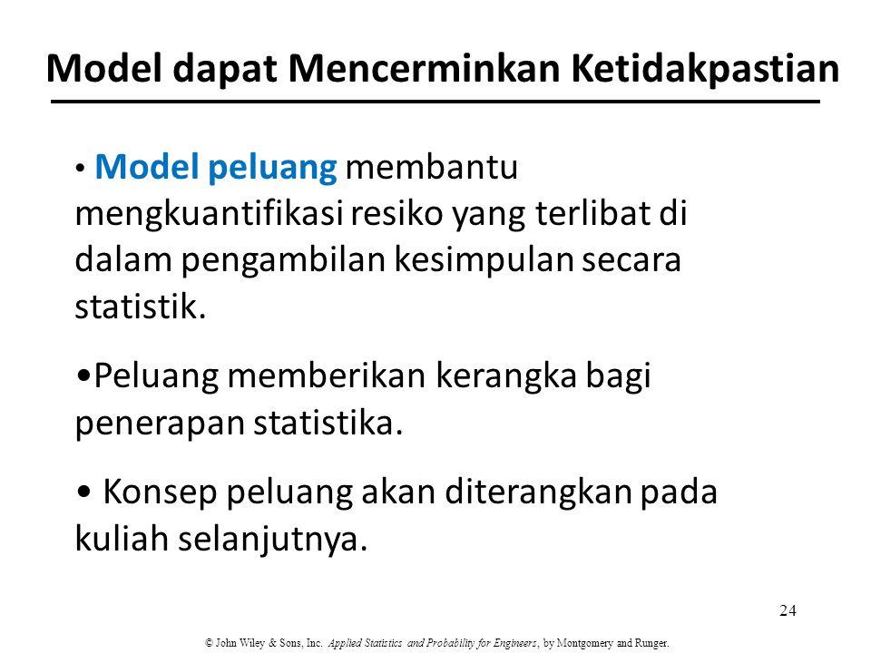 Model dapat Mencerminkan Ketidakpastian Model peluang membantu mengkuantifikasi resiko yang terlibat di dalam pengambilan kesimpulan secara statistik.