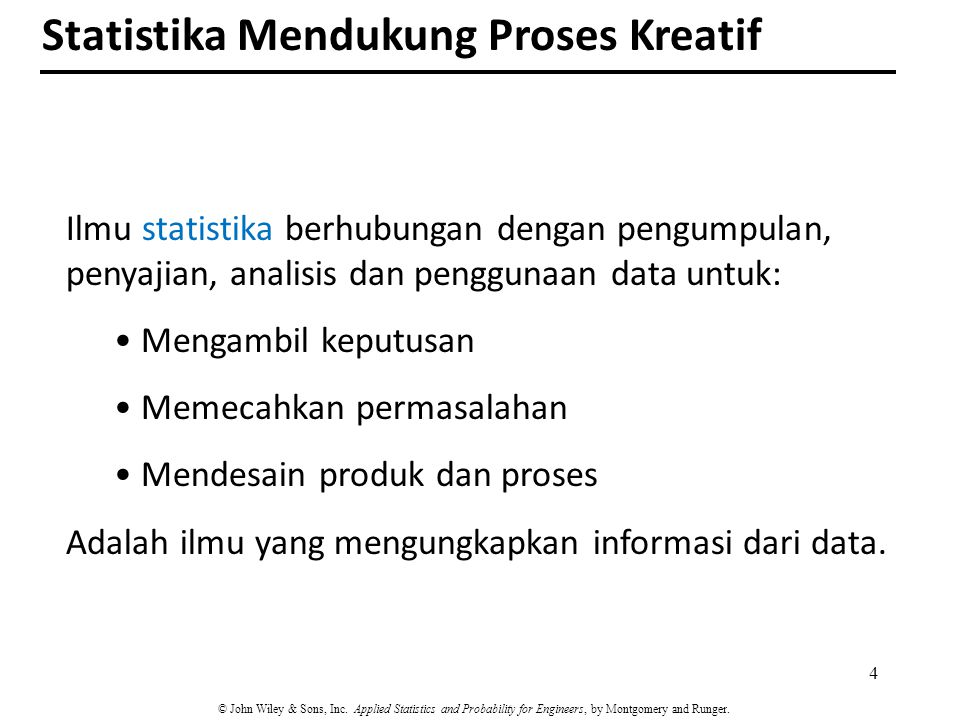 Ilmu statistika berhubungan dengan pengumpulan, penyajian, analisis dan penggunaan data untuk: Mengambil keputusan Memecahkan permasalahan Mendesain p