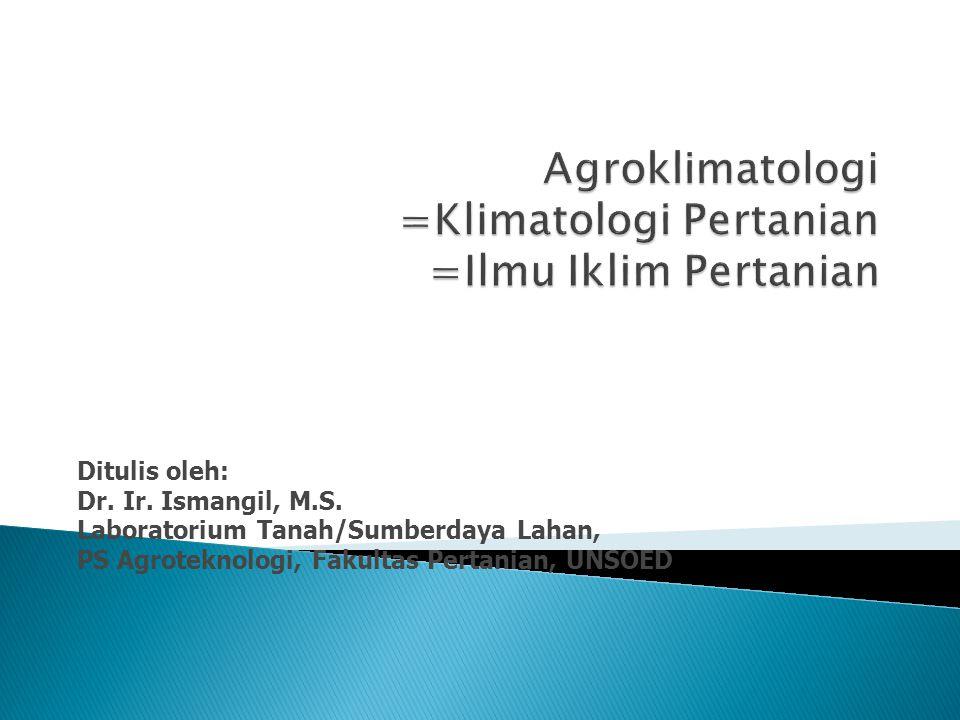 Agroklimatologi = klimatologi Pertanian = ilmu iklim pertanian = meteorologi Pertanian = ilmu cuaca pertanian Ilmu .