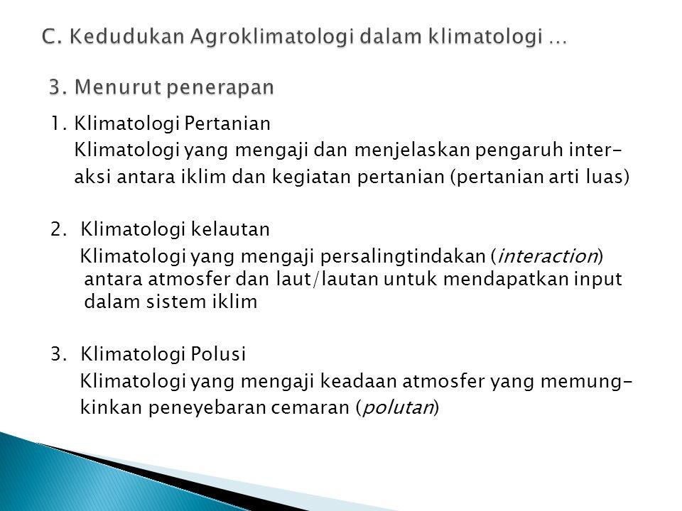 1. Klimatologi Pertanian Klimatologi yang mengaji dan menjelaskan pengaruh inter- aksi antara iklim dan kegiatan pertanian (pertanian arti luas) 2. Kl