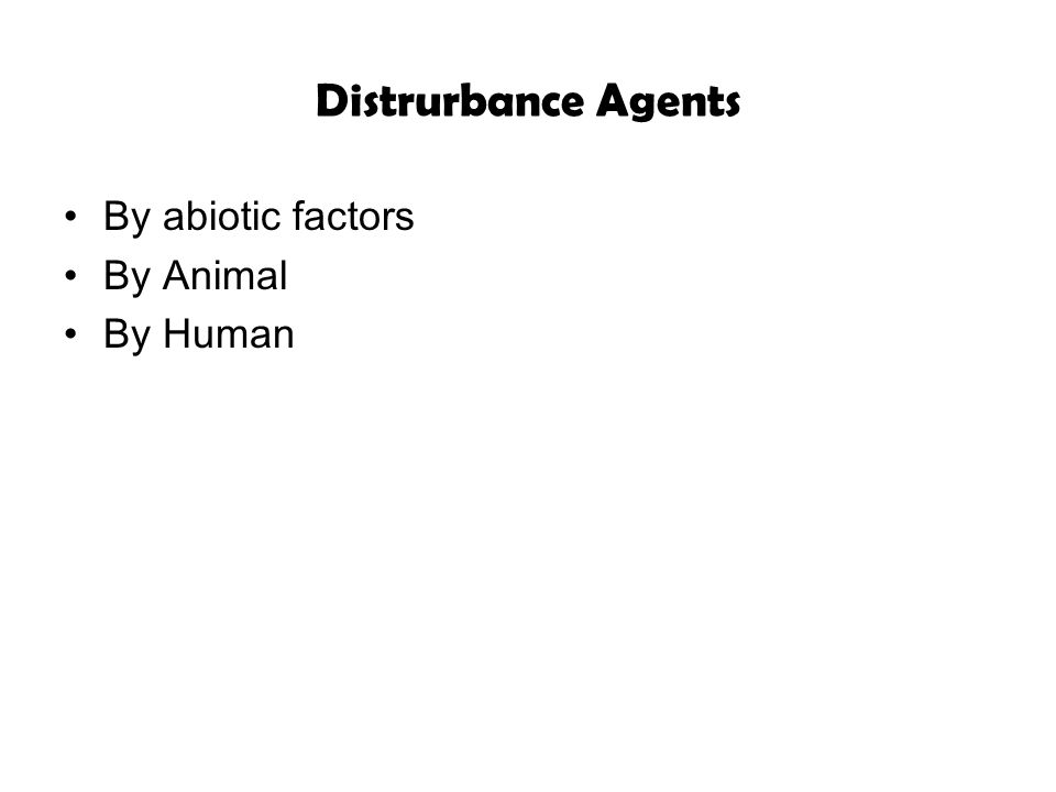 Distrurbance Agents By abiotic factors By Animal By Human