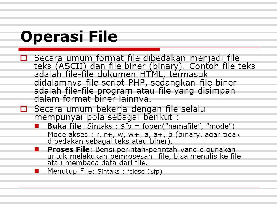 Operasi File  Secara umum format file dibedakan menjadi file teks (ASCII) dan file biner (binary). Contoh file teks adalah file-file dokumen HTML, te