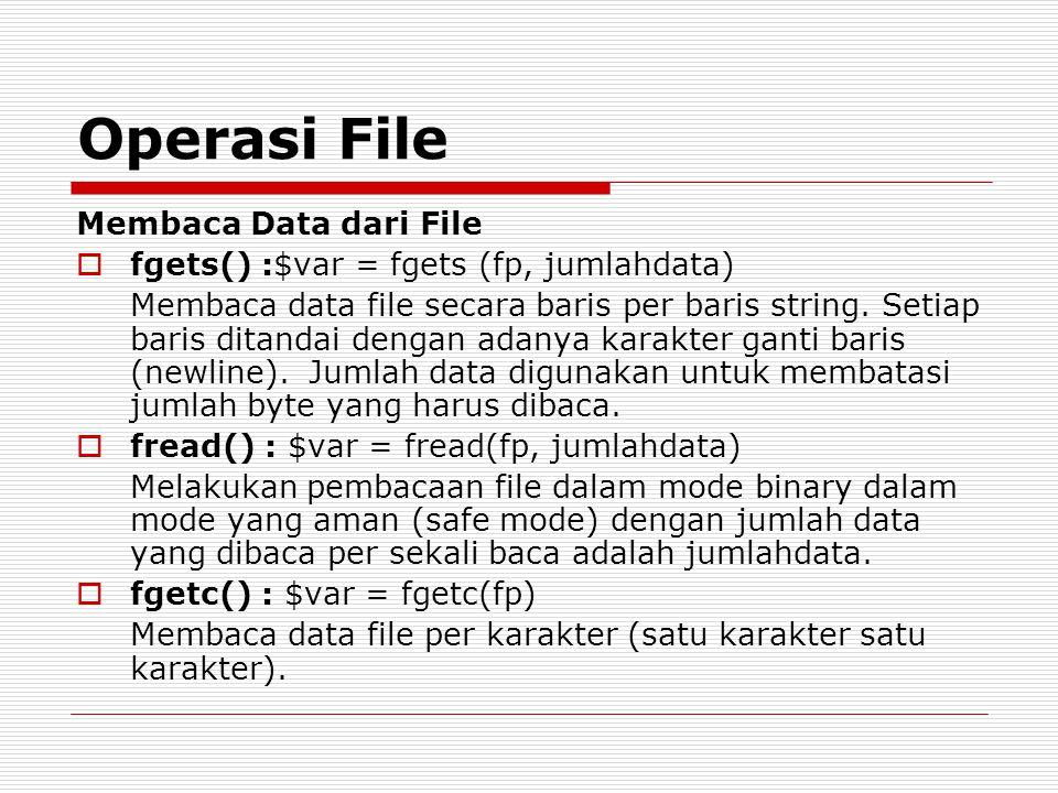 Membaca Data dari File  fgets() :$var = fgets (fp, jumlahdata) Membaca data file secara baris per baris string. Setiap baris ditandai dengan adanya k