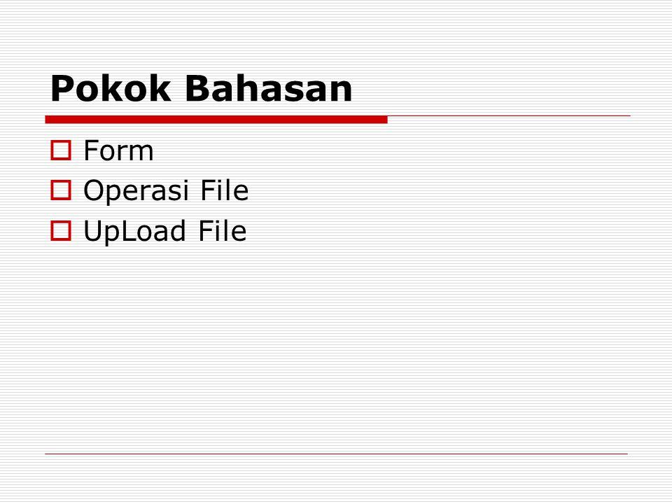 Pokok Bahasan  Form  Operasi File  UpLoad File