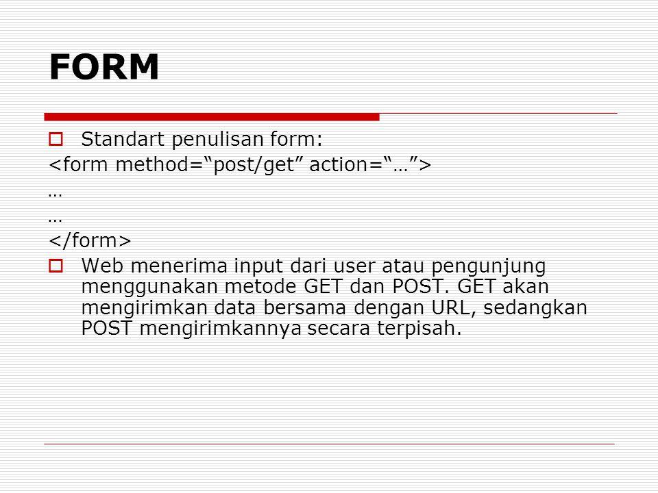  Standart penulisan form: …  Web menerima input dari user atau pengunjung menggunakan metode GET dan POST. GET akan mengirimkan data bersama dengan