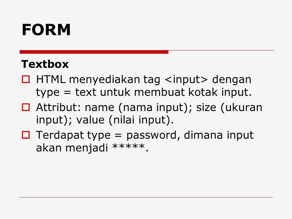 Textbox  HTML menyediakan tag dengan type = text untuk membuat kotak input.  Attribut: name (nama input); size (ukuran input); value (nilai input).
